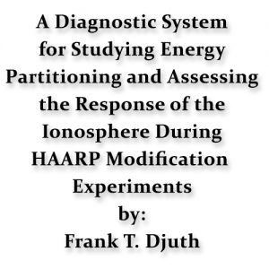 A DIAGNOSTIC SYSTEM FOR STUDYING ENERGY PARTITIONING AND ASSESSING THE RESPONSE OF THE IONOSPHERE DURING HAARP MODIFICATION EXPERIMENTS
