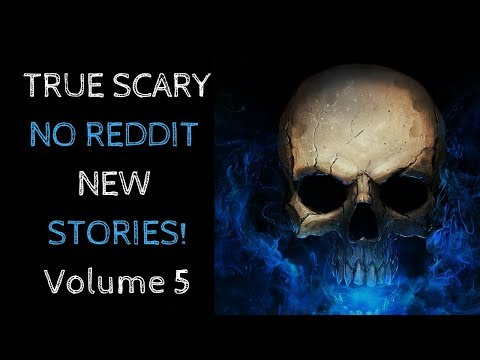 True Scary NO Reddit Paranormal Ghost Stories! | volume 5