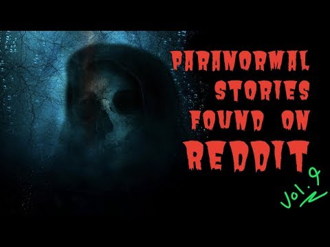 Scary Paranormal Stories Found On Reddit  Volume 9