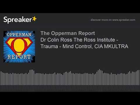 Dr Colin Ross The Ross Institute – Trauma – Mind Control, CIA MKULTRA