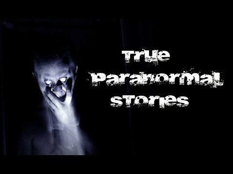 True SCARY Paranormal Stories