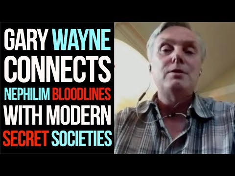 GARY WAYNE Connects NEPHILIM Bloodlines with Modern SECRET SOCIETIES