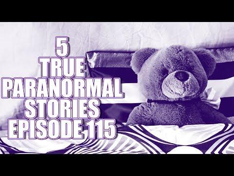 5 TRUE PARANORMAL STORIES EPISODE 115