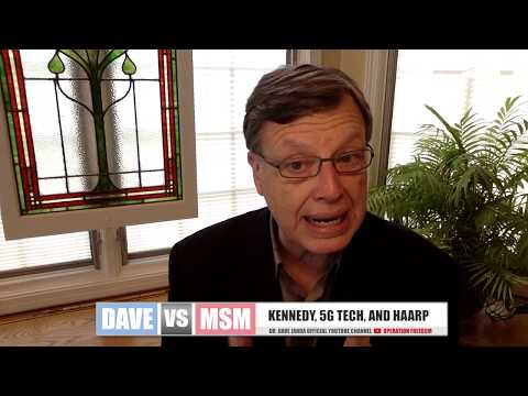 Dave Vs. MSM – Kennedy Assassination, 5G Tech, and HAARP