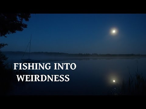 """Fishing Into Weirdness"" 