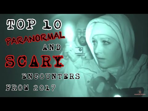 TOP 10 PARANORMAL AND SCARY ENCOUNTERS OF 2017