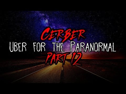 """""""I Drive for Cerber. It's Like Uber…for the Paranormal"""" Part 12"""