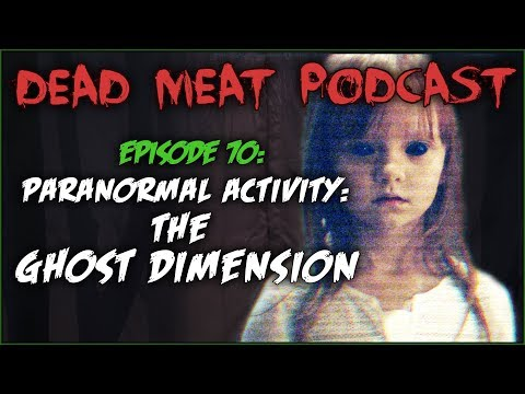 Paranormal Activity: The Ghost Dimension (Dead Meat Podcast #70)