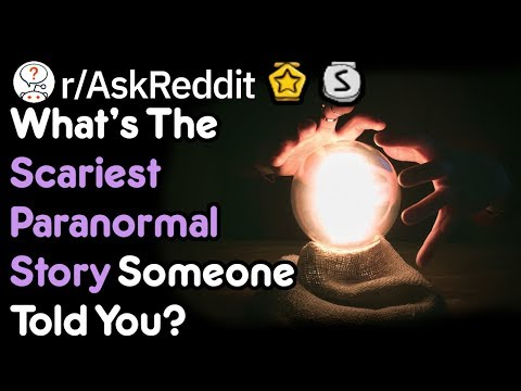 What's The Scariest Paranormal Story Someone Told You? (Reddit Stories r/AskReddit)