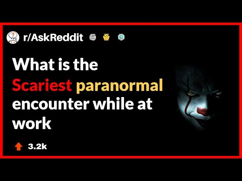 what is the SCARIEST PARANORMAL encounter while at work? (r/AskReddit)